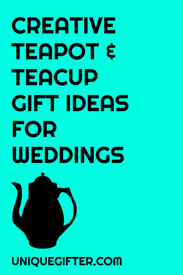 Creative Teapot and Teacup Gift Ideas for Weddings