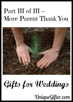 Part III of III – More Parent Thank You Gifts for Weddings