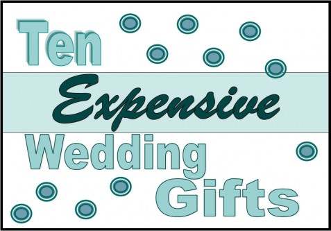 Ten Expensive Wedding Gifts