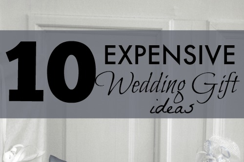 Ten More Expensive Wedding Gift Ideas