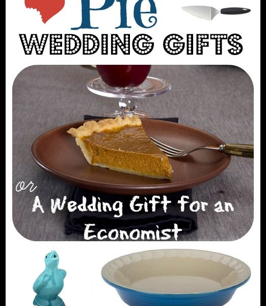 Pie Wedding Gifts or Wedding Gifts for Economists