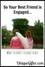 So Your Best Friend is Engaged What You'll need to Buy