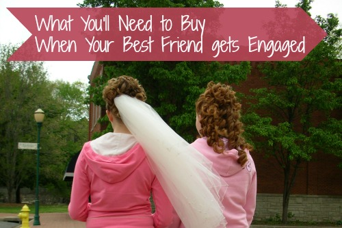 What You'll Need to Buy When Your Best Friend Gets Engaged