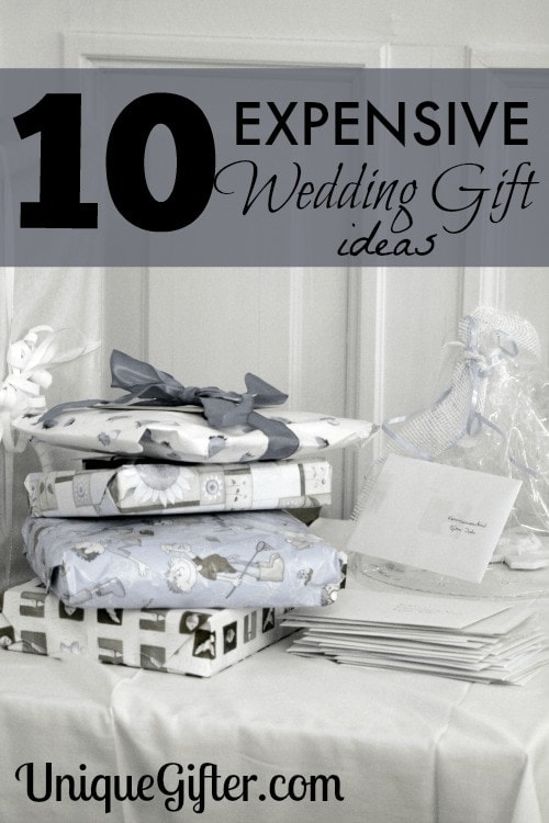 10 MORE Expensive Wedding Gift Ideas