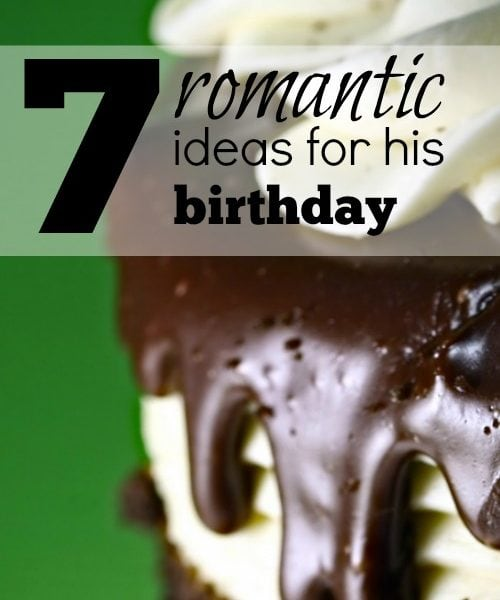 7  Romantic Ideas for his Birthday
