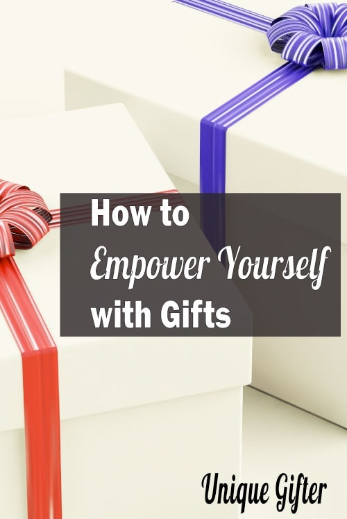 How to Empower Yourself with Gifts