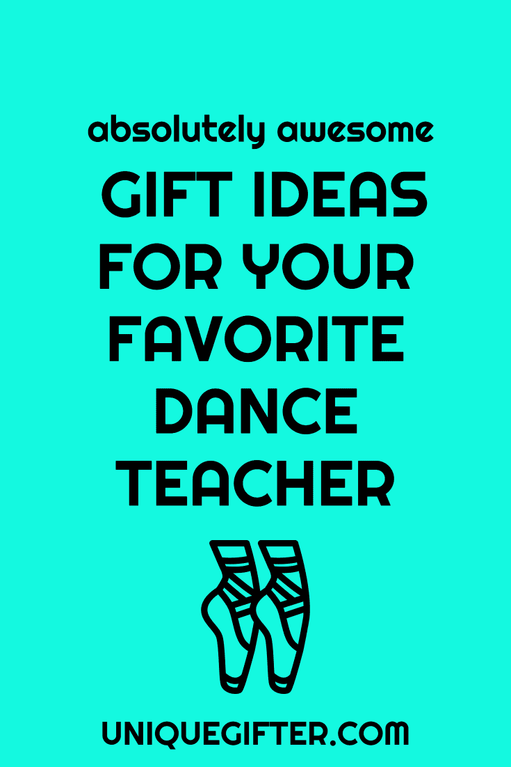 Absolutely Awesome Gift Ideas For Your Favorite Dance Teacher