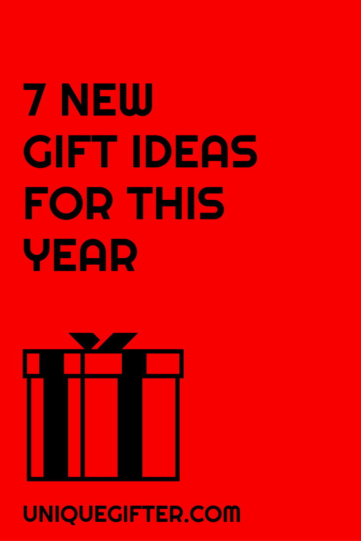 7 New Gift Ideas for this year