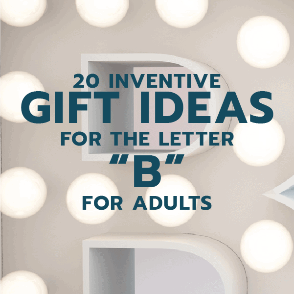 20 Inventive Gift Ideas for the Letter B for Adults