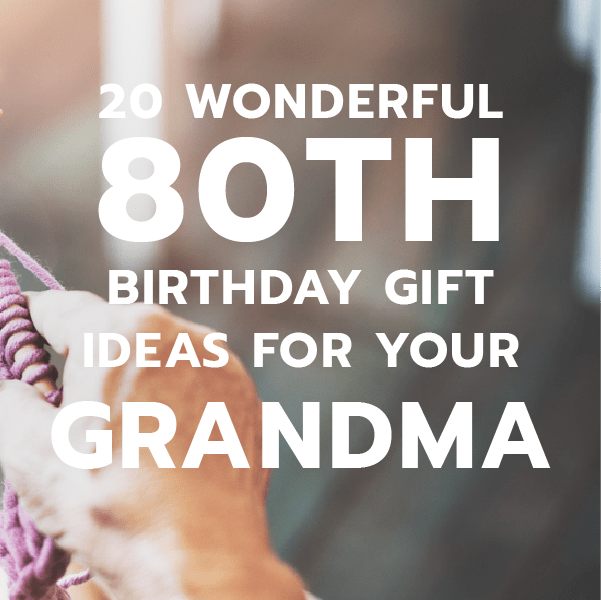 20 80th Birthday Gift Ideas for Your Grandma