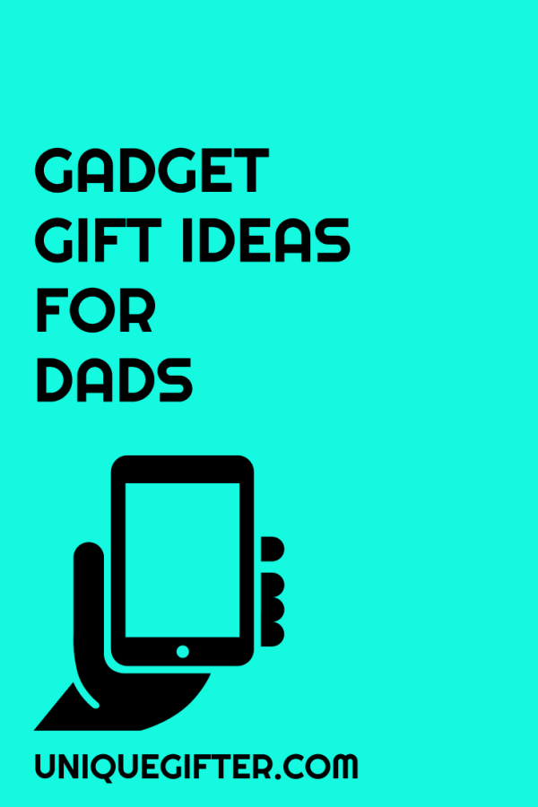 12 gadget gifts for dad - unique gifter