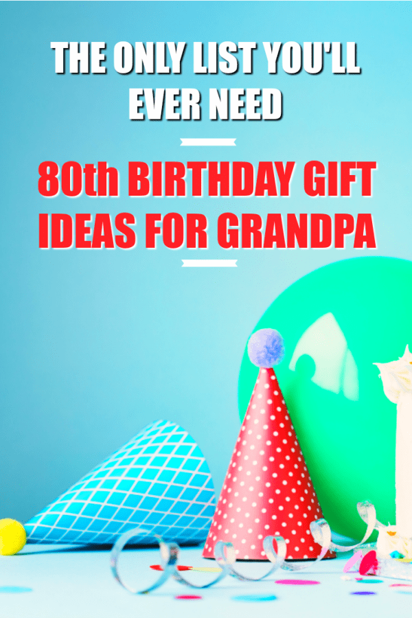 20 80th Birthday Gift Ideas For Your Grandpa