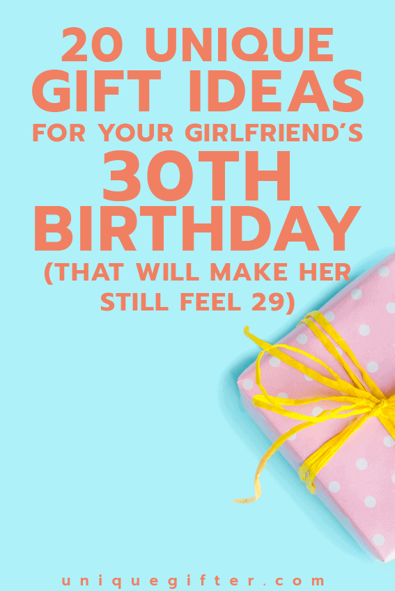 20 Gift Ideas For Your Girlfriends 30th Birthday That Will Make Her Still Feel 29