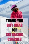 Thank You Gift Ideas for Ski Racing Coaches   How to Thank a Ski Coach   Presents for Ski Racers   Ski Race Gifts