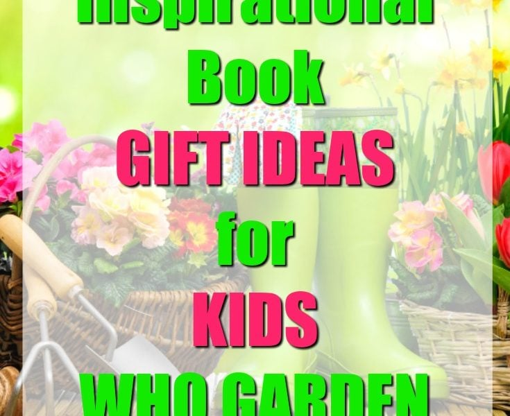 20 Book Gift Ideas For Kids Who Garden