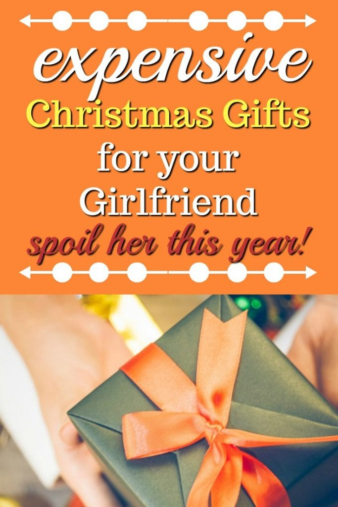 Expensive Christmas Gifts for your Girlfriend - spoil her this year