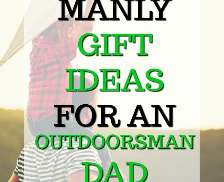 20 Manly Gift Ideas for an Outdoorsman Dad