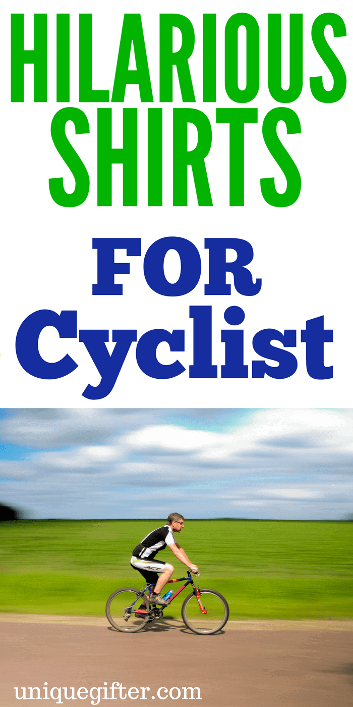 Hilarious Shirts for Cyclists | Funny Biking Gear | Funny quotes on T shirts | Christmas presents for bikers | birthday presents for someone who loves to bike | bike commuter gift ideas | gifts for dad | gifts for mom | fun with strava | mapmyride enthusiasts
