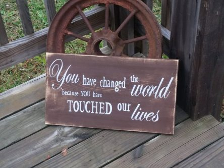 """""""You have changed the world because you have touched our lives"""" Wooden Sign"""