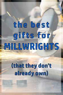 20 Gift Ideas for a Millwright – That They Don't Already Own!