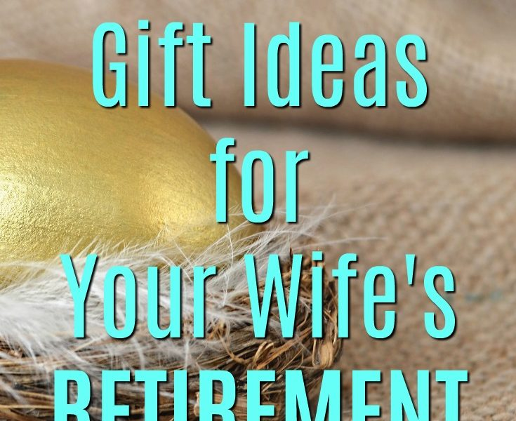 20 Gift Ideas for Your Wife's Retirement