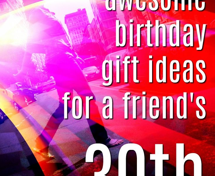 20 Gift Ideas for Your Friend's 30th Birthday