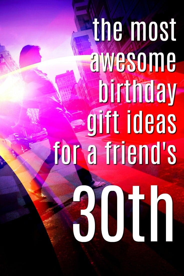 20 Gift Ideas For Your Friends 30th Birthday