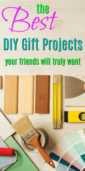 The Best DIY Gift Projects | DIY gifts | Creative do it yourself and homemade gift ideas | homemade gifts for Christmas or Birthdays | Things to make and give as gifts
