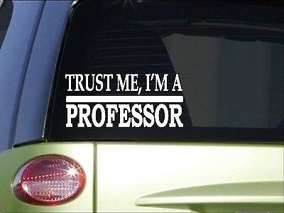 Trust me bumper sticker creative Gift Ideas for a Professor