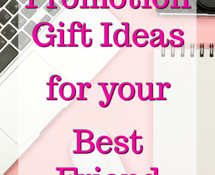 20 Promotion Gift Ideas for Your Best Friend