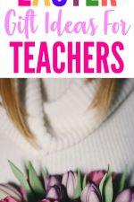 20 Easter Gift Ideas for Teachers