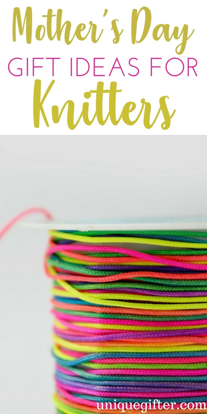 Mother's Day Gift Ideas for Knitters | What to buy a knitter as a gift | Gifts for Moms on Mother's Day | Creative ideas for my mom who loves to knit | Presents for mum | Good Mum gifts | Crafty mom ideas