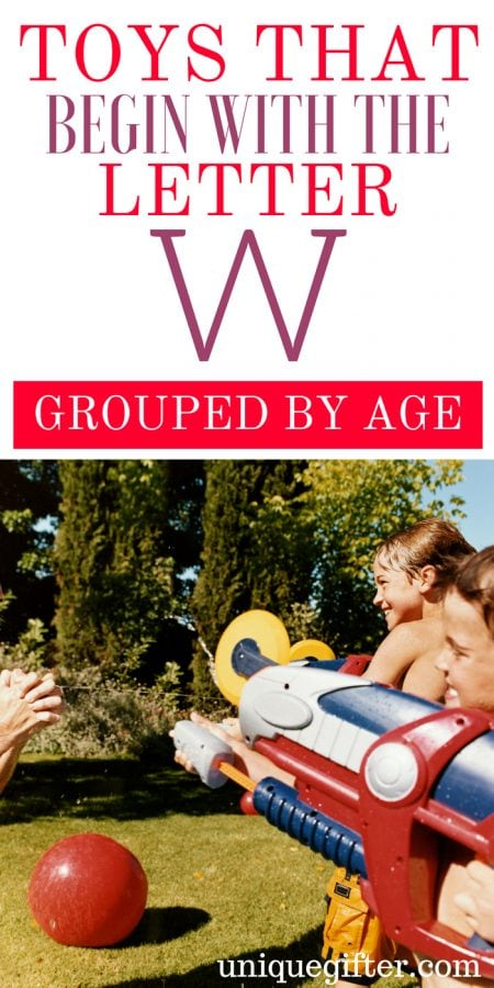Toys that Begin with the Letter W Grouped By Age