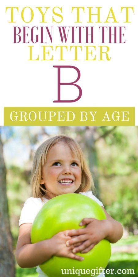 Toys that Begin With the Letter B Grouped by Age