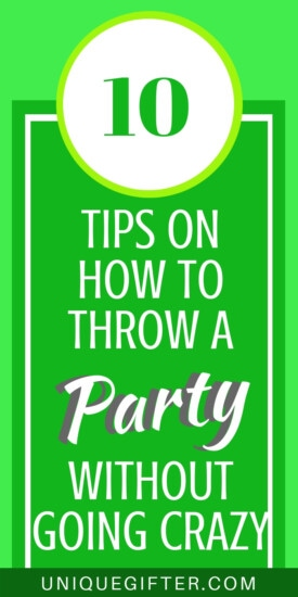 10 Tips on How to Throw a Party Without Going Crazy