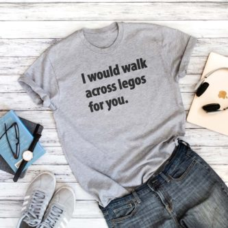 Funny I would walk across lego for you funny tee