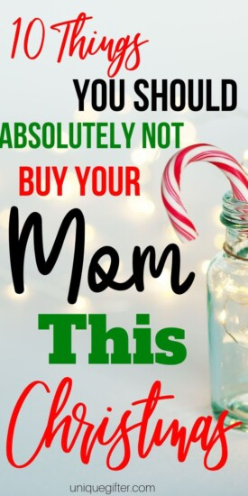 10 Things You Should Absolutely Not Buy Your Mom This Christmas | Don't Buy Mom These Gifts | Christmas | Christmas For Mom | Gifts For Mom | Mom Presents | #gifts #giftguide #mom #uniquegifter #presents