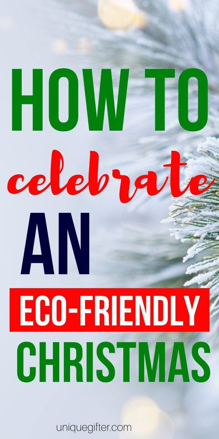 How to Celebrate an Eco-Friendly Christmas | Christmas Ideas | Eco-Friendly Christmas | Eco-Friendly Ideas For The Holidays | #christmas #ideas #easy #ecofriendly #environment #unqiuegifter
