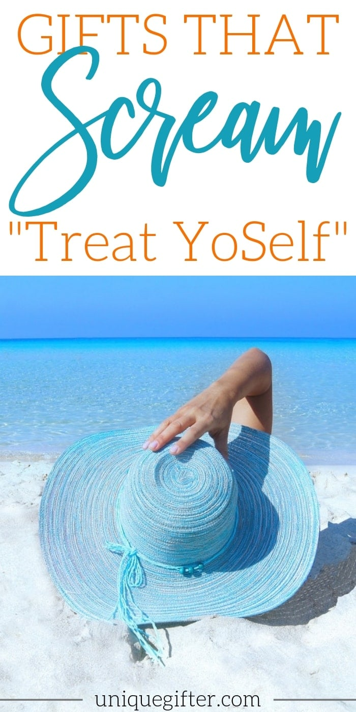 "Gifts That Scream, ""Treat YoSelf!"" 