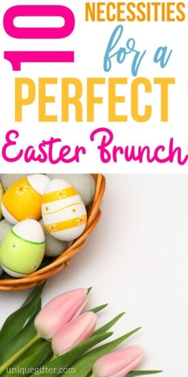 Necessities for a Perfect Easter Brunch | Brunch party | Easy Brunch Tips | Unique Brunch Tips | Brunch Party Guide | #gifts #guide #brunch #easter #easy #tips #uniquegifter