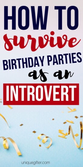 How to survive birthday parties as an introvert   Parties When You're An Introvert   Surviving Parties   #parties #partyplanning #introvert #socialgatherings #tips #surviving #uniquegifter