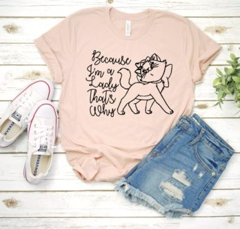 """""""Because I'm A Lady That's Why"""" Marie T Shirt"""