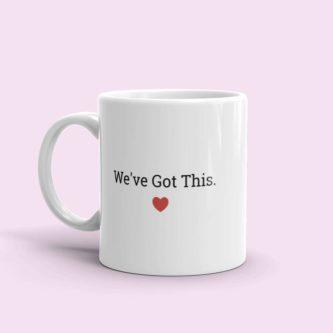 """We've got this"" Mug"