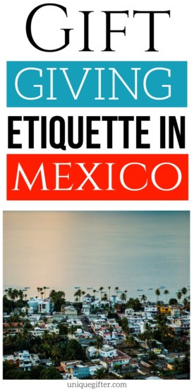 Gift Giving Etiquette in Mexico | Gift Giving When Visiting Mexico | Gift Giving Guide For Mexico | Tutorial on Gift Giving In Mexico | #gifts #giftguide #etiquette #mexico #uniquegifter