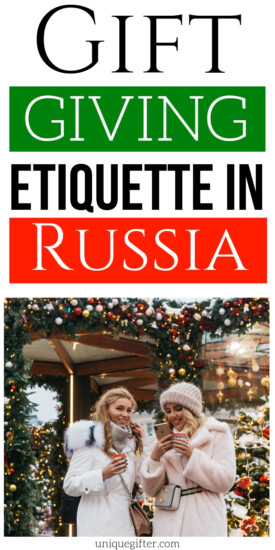 Gift Giving Etiquette in Russia | Gifts When Visiting Russia | Gift Giving Tips When Going To Russia | Gift Giving To Russian Family & Friends | #gifts #giftguide #russia #tips #etiquette #uniquegifter