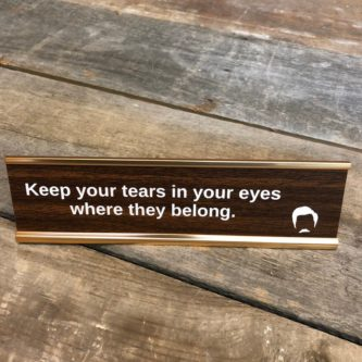 Keep Your Tears Where They Belong