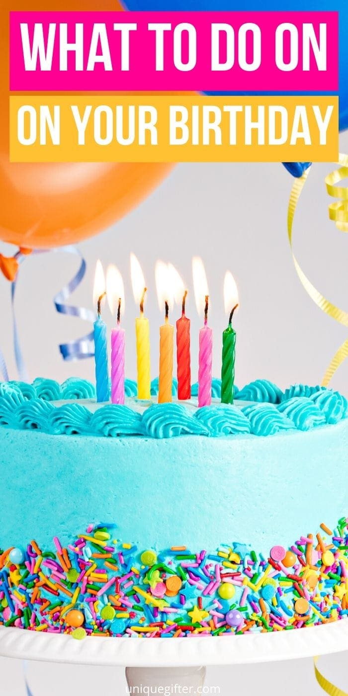 What to Do on Your Birthday | Birthday Party Plans | Birthday Celebration | How To Enjoy Your Birthday | Creative Birthday Ideas | #birthday #creative #party #ideas #special #uniquegifter