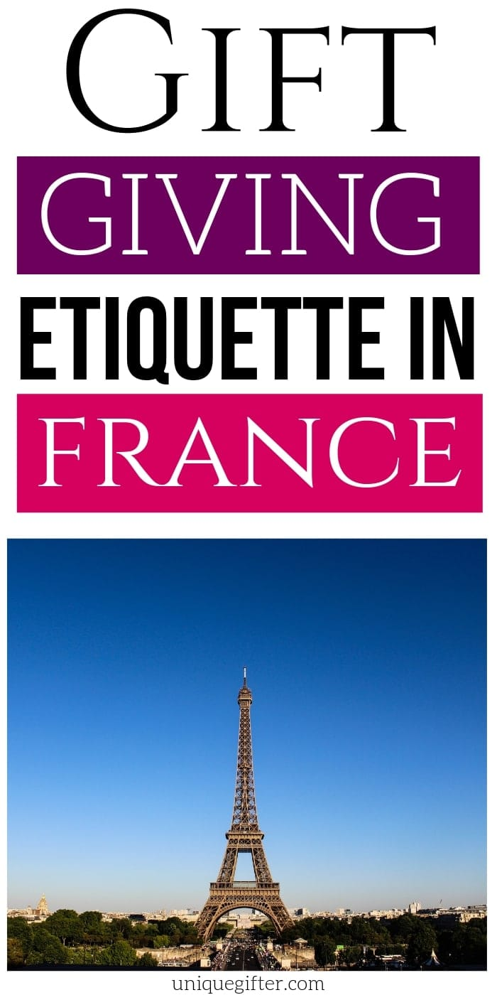 Gift Giving Etiquette in France | France Etiquette | Gift Guide For Visiting France | What To Know About Visiting France | #gifts #giftguide #ettiquette #france #uniquegifter