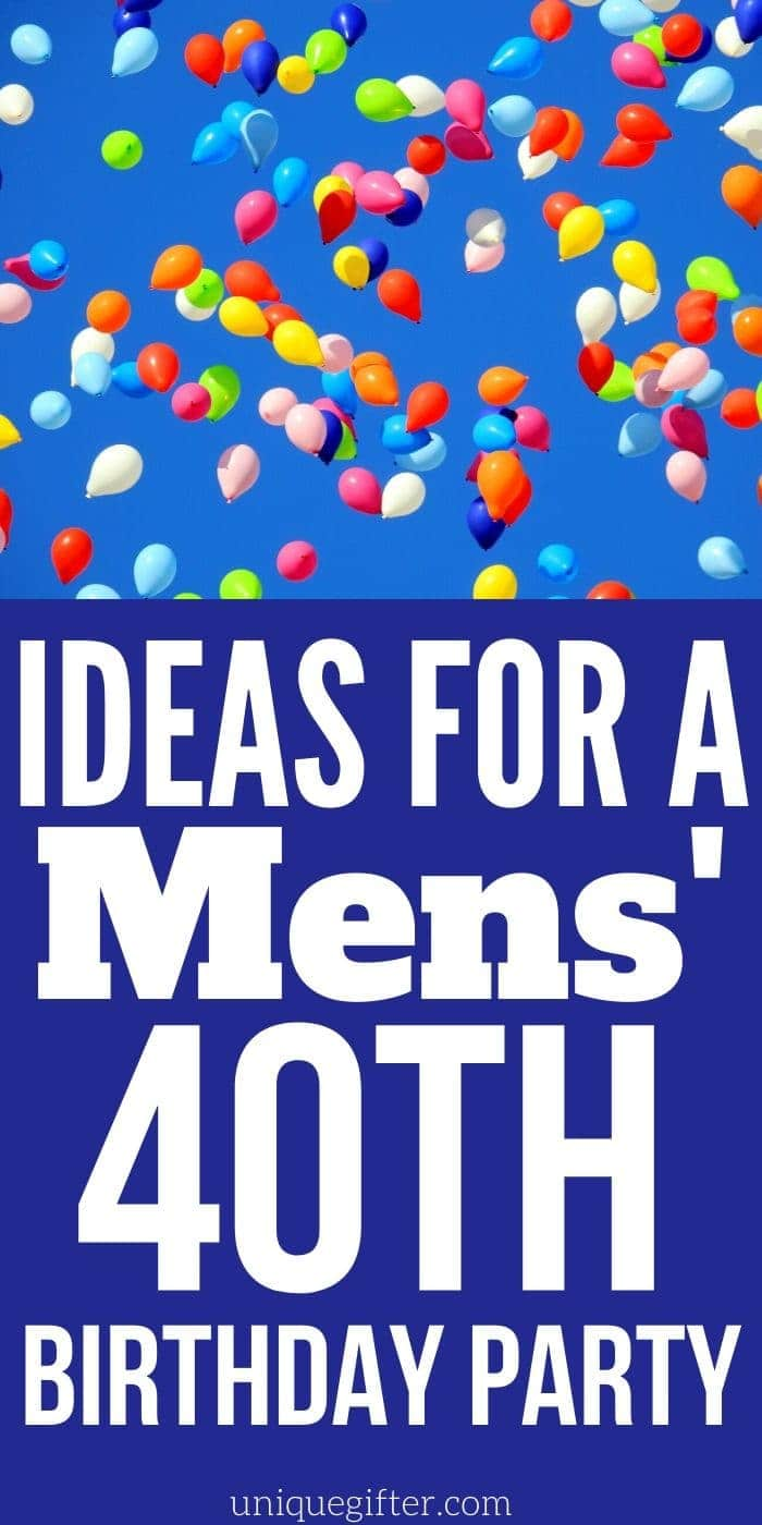 Ideas for a Mens' 40th Birthday Party | Men's 40th Birthday Party Ideas | Creative Party Ideas For Men | 40th Birthday Party Ideas | #party #men #birthday #creative #fun #forty #uniquegifter