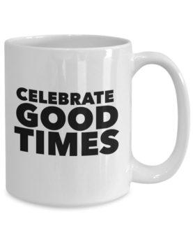 """Celebrate good times"" Mug"